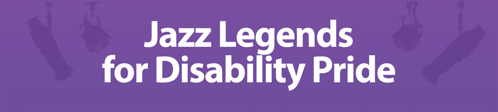 Jazz Legends for Disability Pride banner